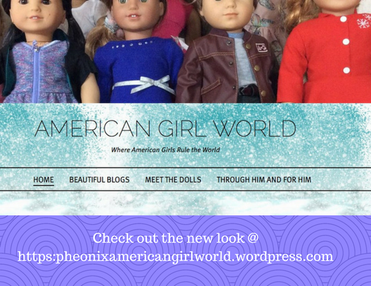 Check out the new look @ https_pheonixamericangirlworld.wordpress.com.png